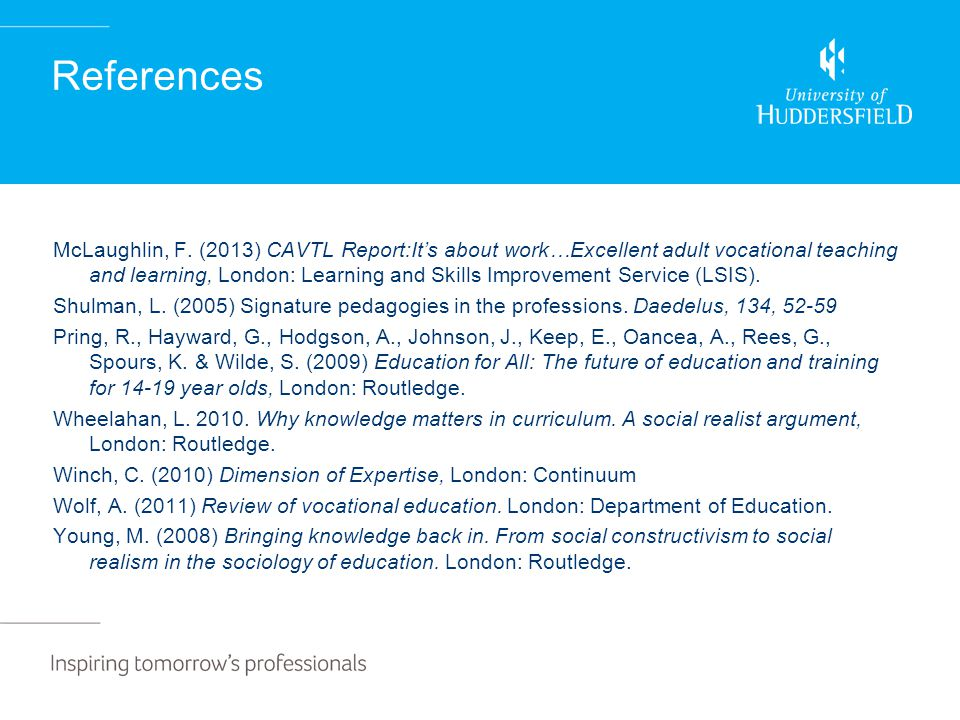 References McLaughlin, F. (2013) CAVTL Report:It's about work…Excellent adult vocational teaching and learning, London: Learning and Skills Improvemen