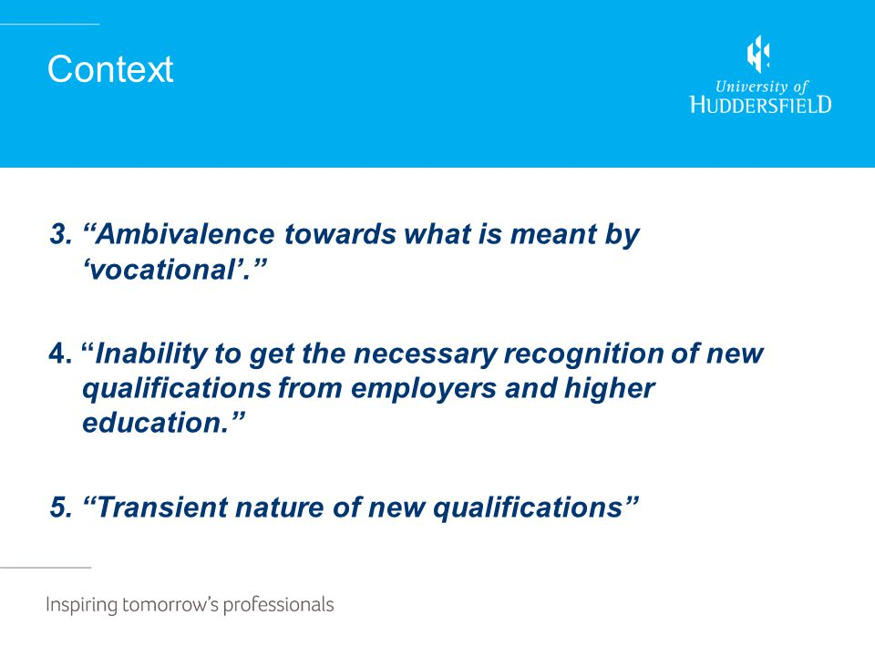 "Context 3. ""Ambivalence towards what is meant by 'vocational'."" 4. ""Inability to get the necessary recognition of new qualifications from employers an"
