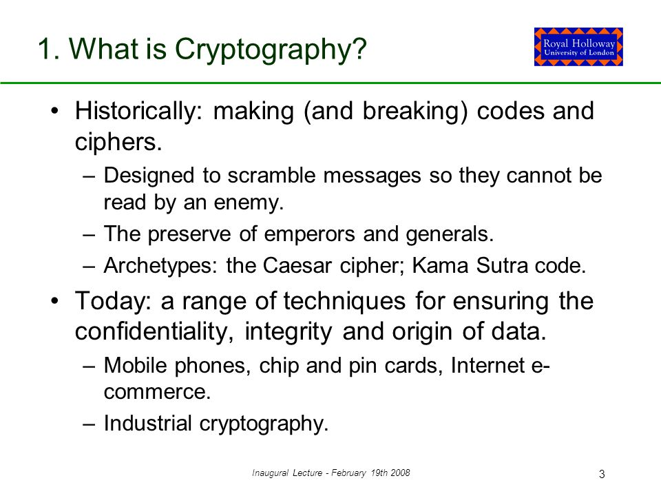 Inaugural Lecture - February 19th 2008 3 1. What is Cryptography.