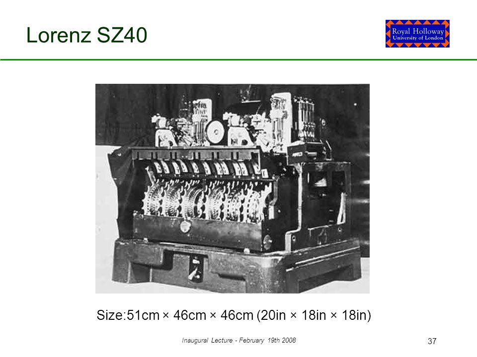Inaugural Lecture - February 19th 2008 37 Lorenz SZ40 Size:51cm × 46cm × 46cm (20in × 18in × 18in)
