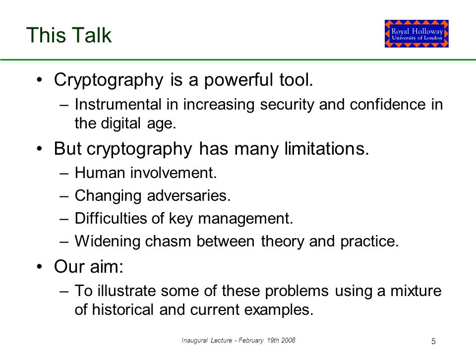 Inaugural Lecture - February 19th 2008 5 This Talk Cryptography is a powerful tool.
