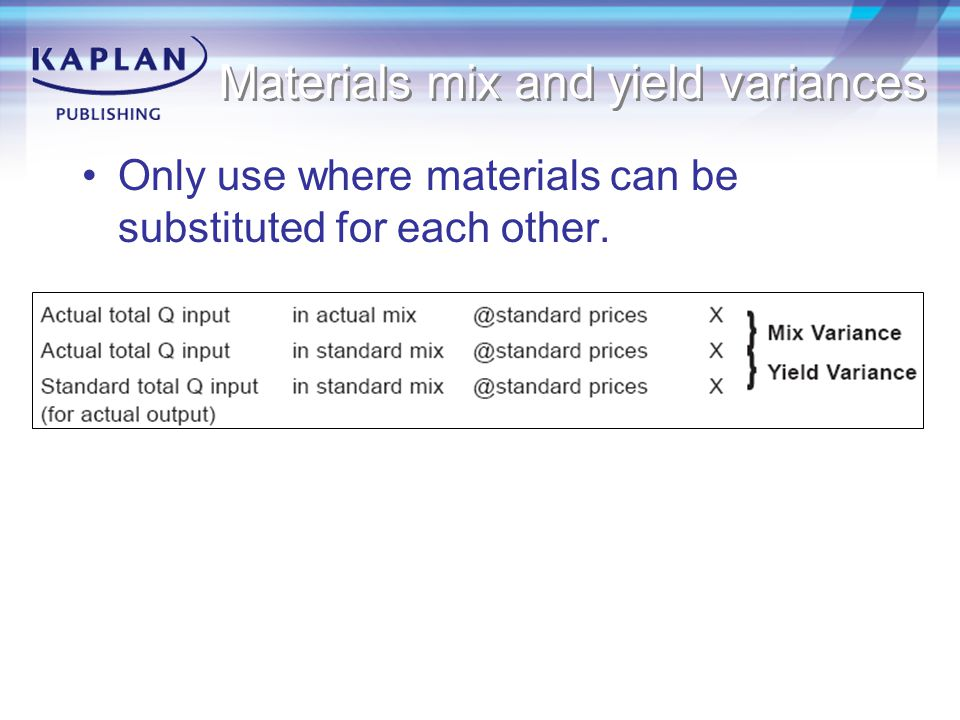 Materials mix and yield variances Only use where materials can be substituted for each other.