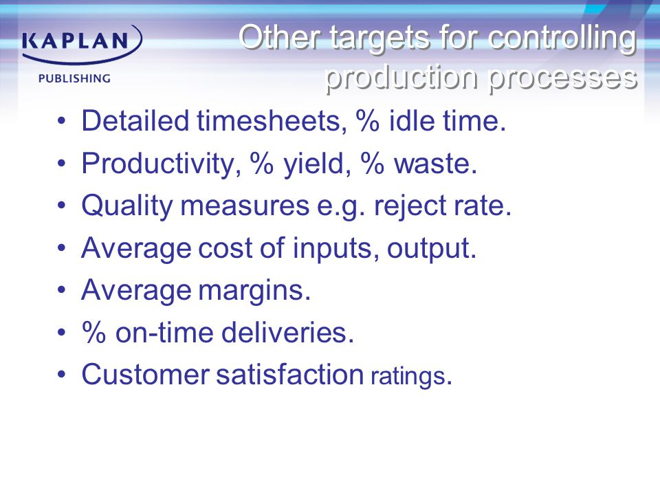 Other targets for controlling production processes Detailed timesheets, % idle time.