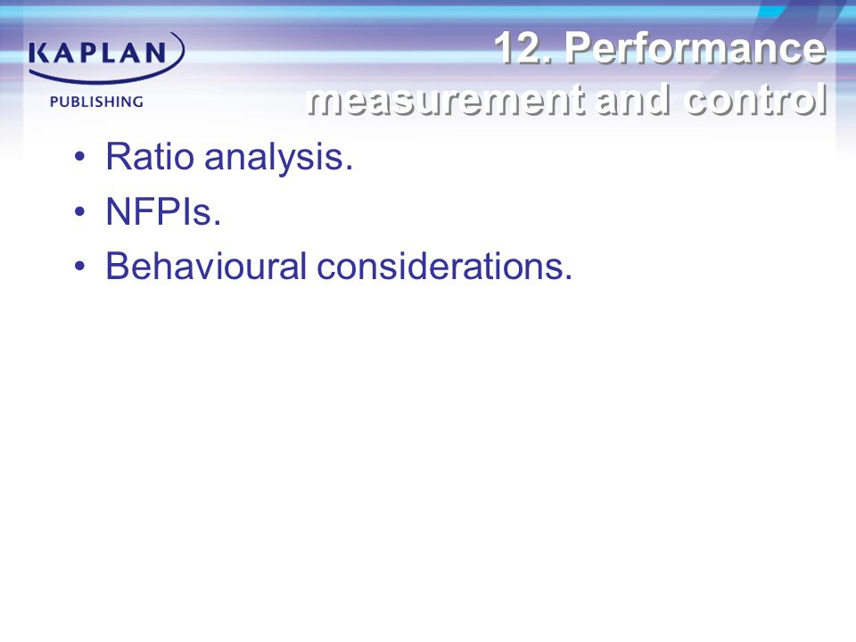 12. Performance measurement and control Ratio analysis. NFPIs. Behavioural considerations.