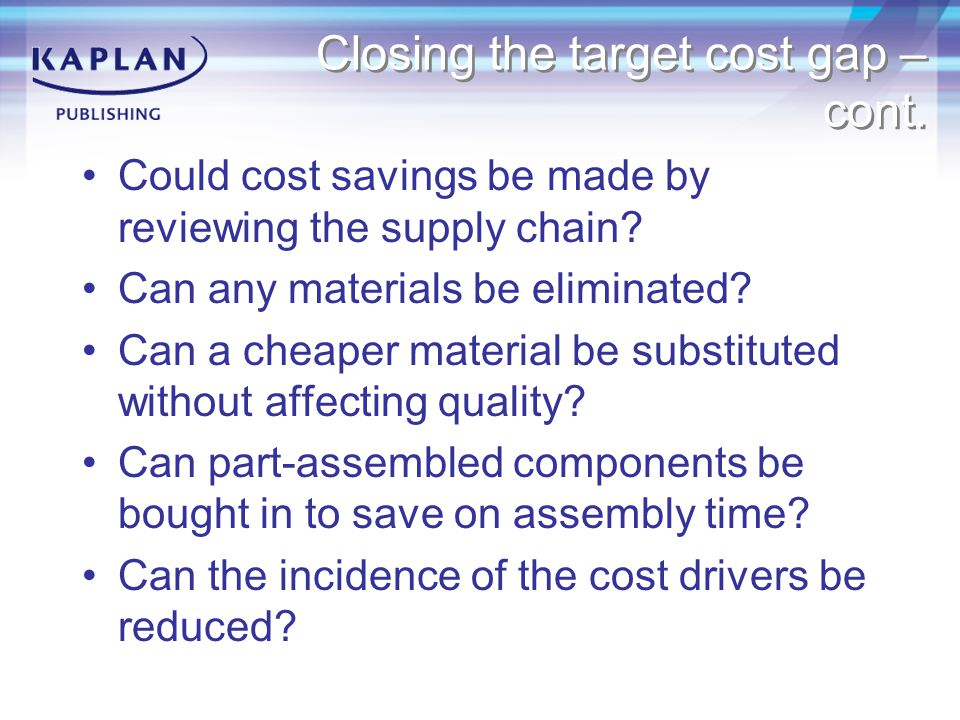 Closing the target cost gap – cont. Could cost savings be made by reviewing the supply chain.
