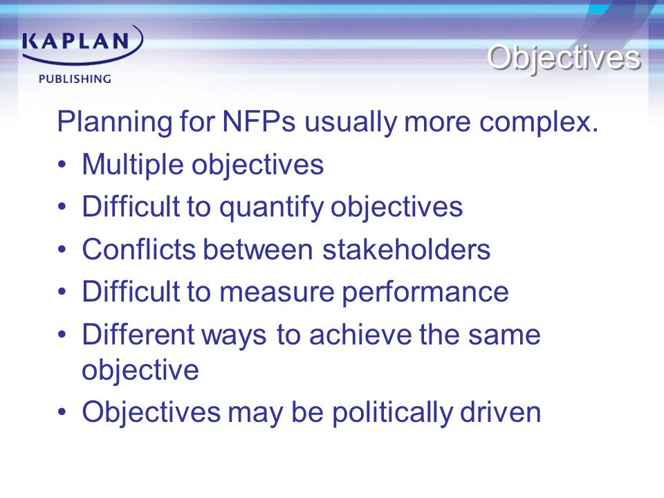 Objectives Planning for NFPs usually more complex.