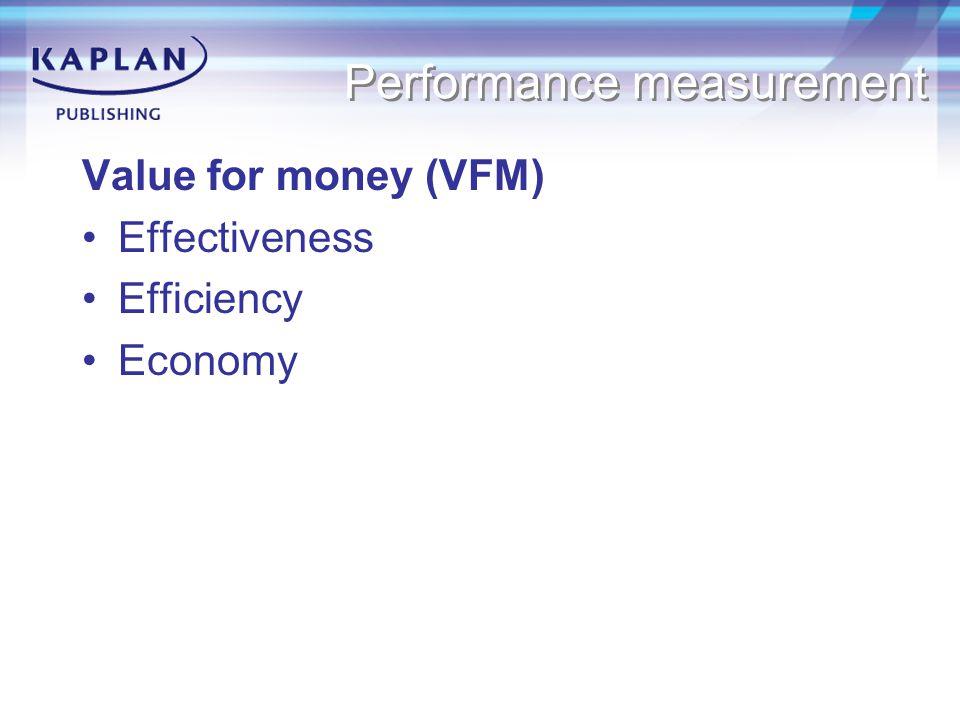Performance measurement Value for money (VFM) Effectiveness Efficiency Economy