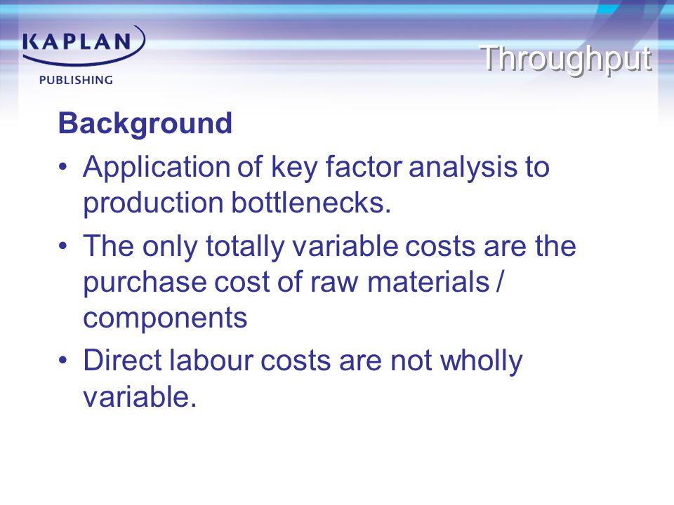 Throughput Background Application of key factor analysis to production bottlenecks.