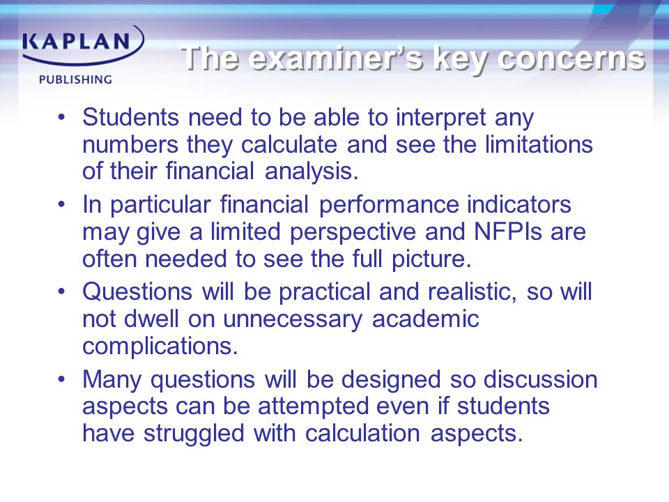 The examiner's key concerns Students need to be able to interpret any numbers they calculate and see the limitations of their financial analysis.