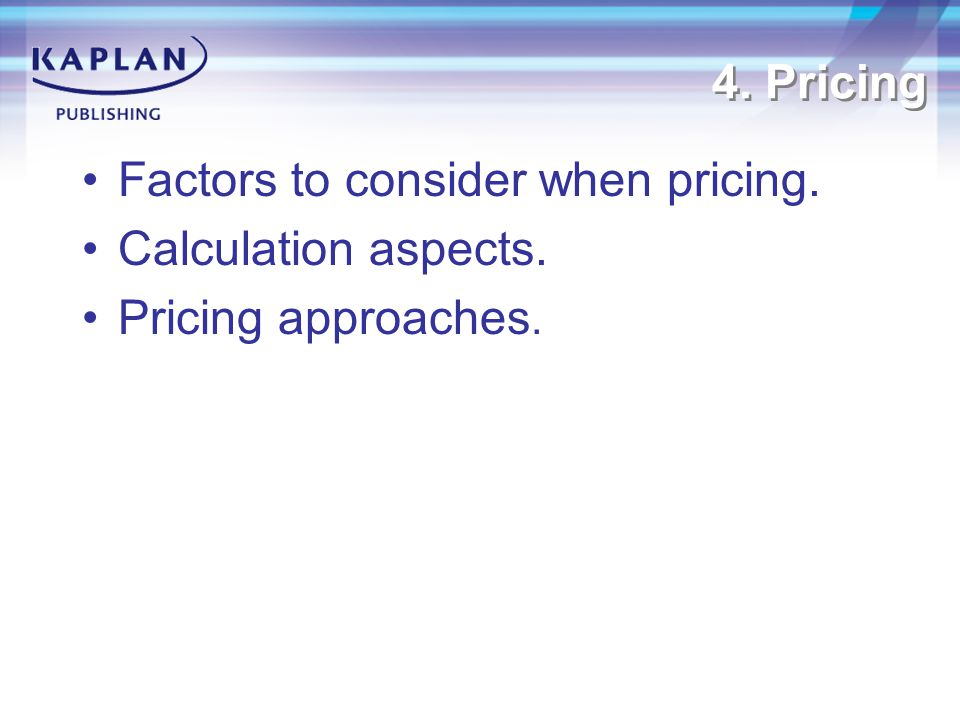4. Pricing Factors to consider when pricing. Calculation aspects. Pricing approaches.