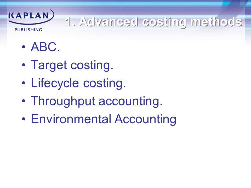 1. Advanced costing methods ABC. Target costing.