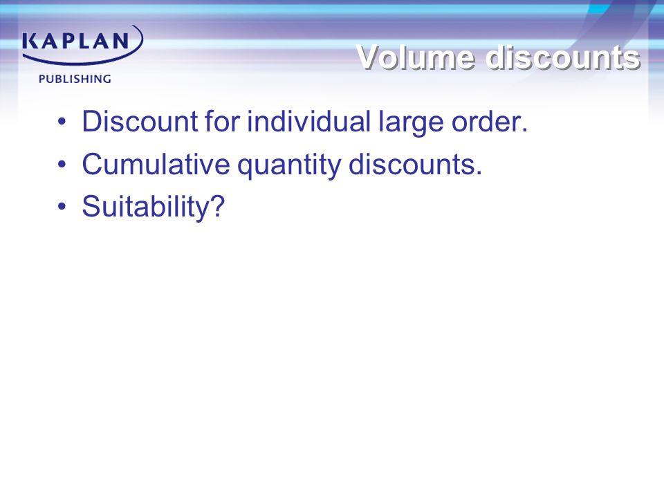 Volume discounts Discount for individual large order. Cumulative quantity discounts. Suitability