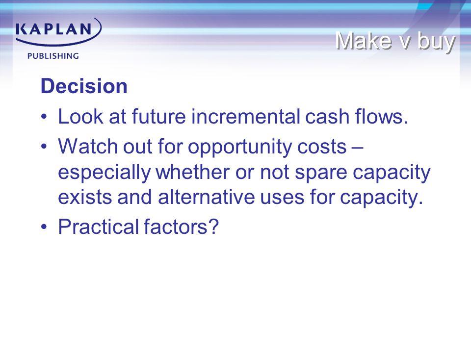 Make v buy Decision Look at future incremental cash flows.