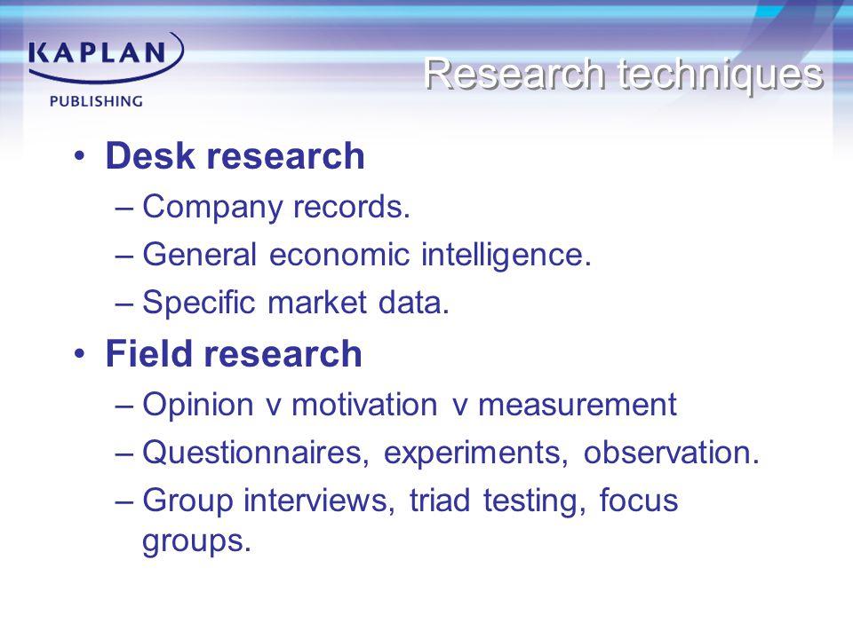 Research techniques Desk research –Company records.