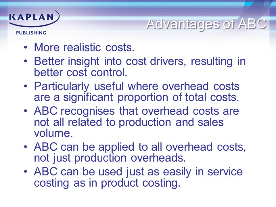 Advantages of ABC More realistic costs.