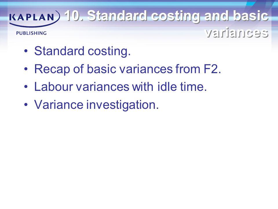 10. Standard costing and basic variances Standard costing.