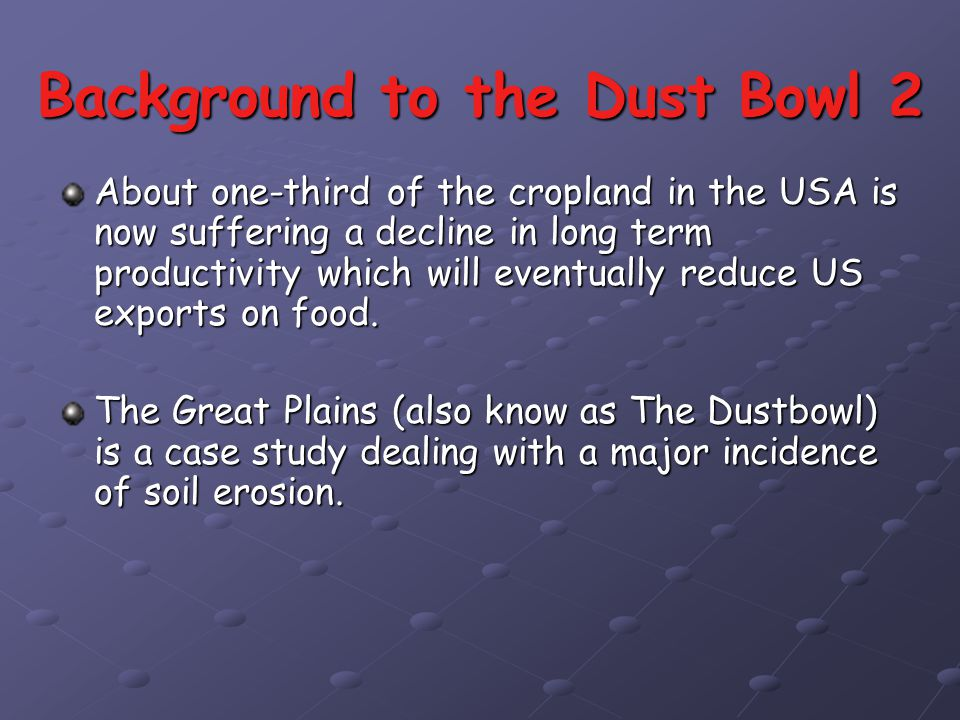 Background to the Dust Bowl 1 Despite more than 50 years of soil conservation practice, soil erosion remains one of the USA's most severe environmental problems.