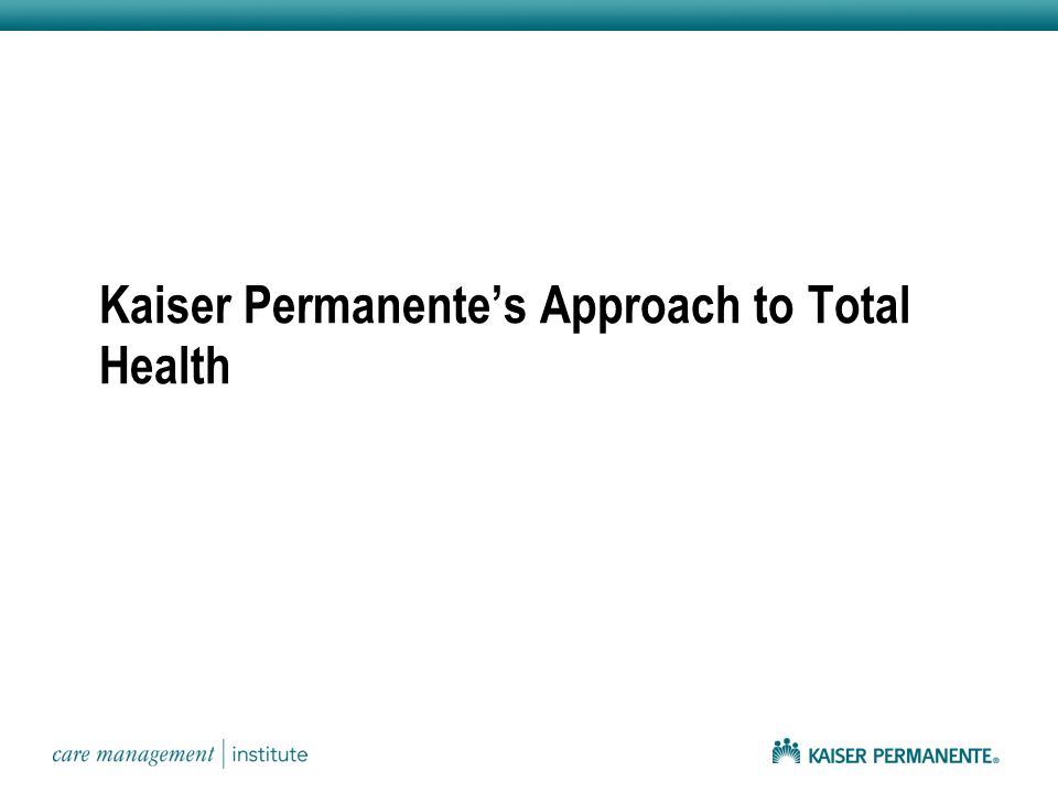 Kaiser Permanente's Approach to Total Health