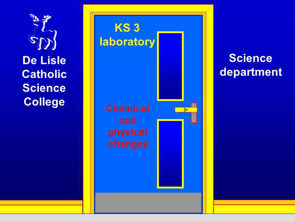 KS 3 laboratory Chemical and physical changes De Lisle Catholic Science College Science department