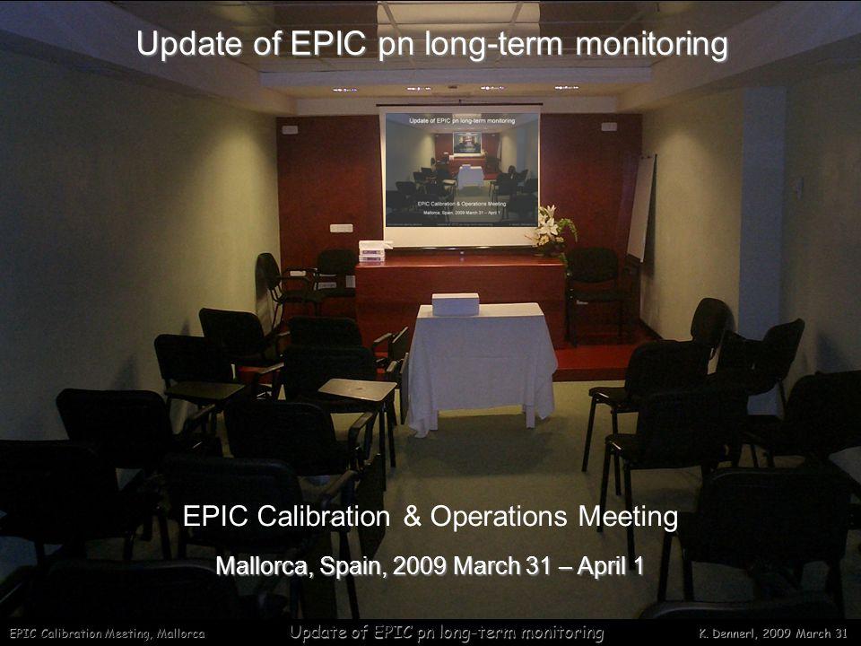 EPIC Calibration Meeting, Mallorca Update of EPIC pn long-term monitoring K.
