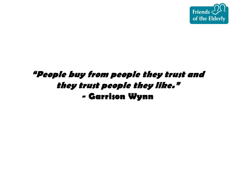 People buy from people they trust and they trust people they like. - Garrison Wynn