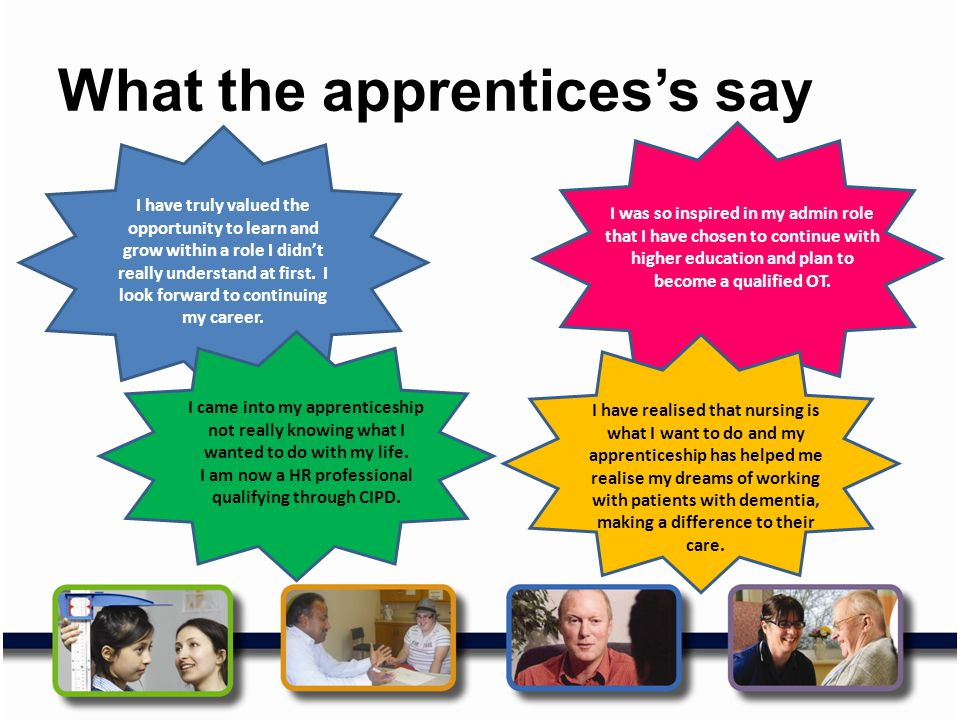 What the apprentices's say I have truly valued the opportunity to learn and grow within a role I didn't really understand at first.