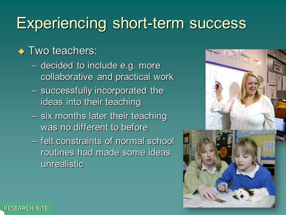 Experiencing short-term success  Two teachers: –decided to include e.g.