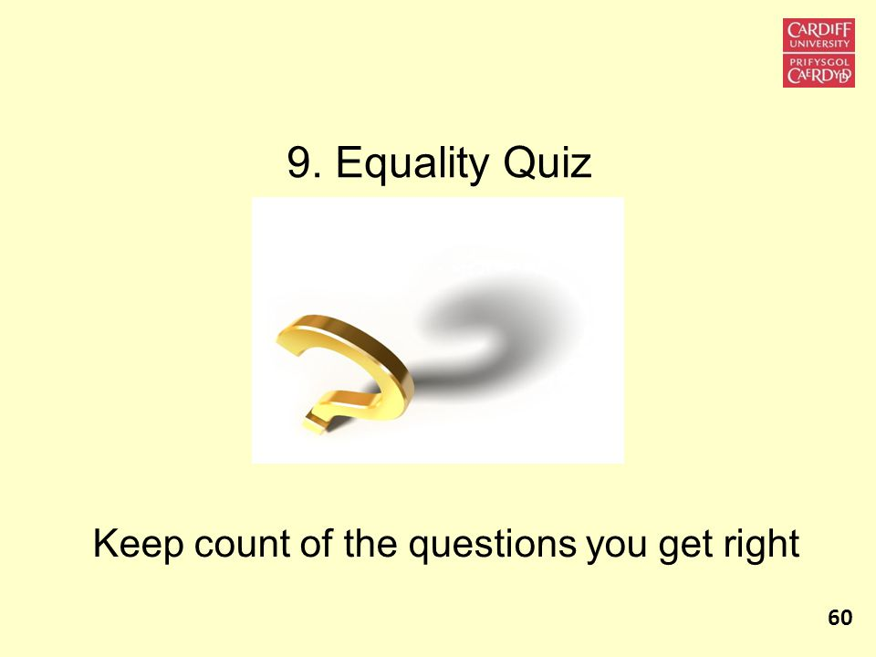 9. Equality Quiz 60 Keep count of the questions you get right