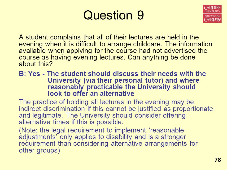 Question 9 A student complains that all of their lectures are held in the evening when it is difficult to arrange childcare. The information available