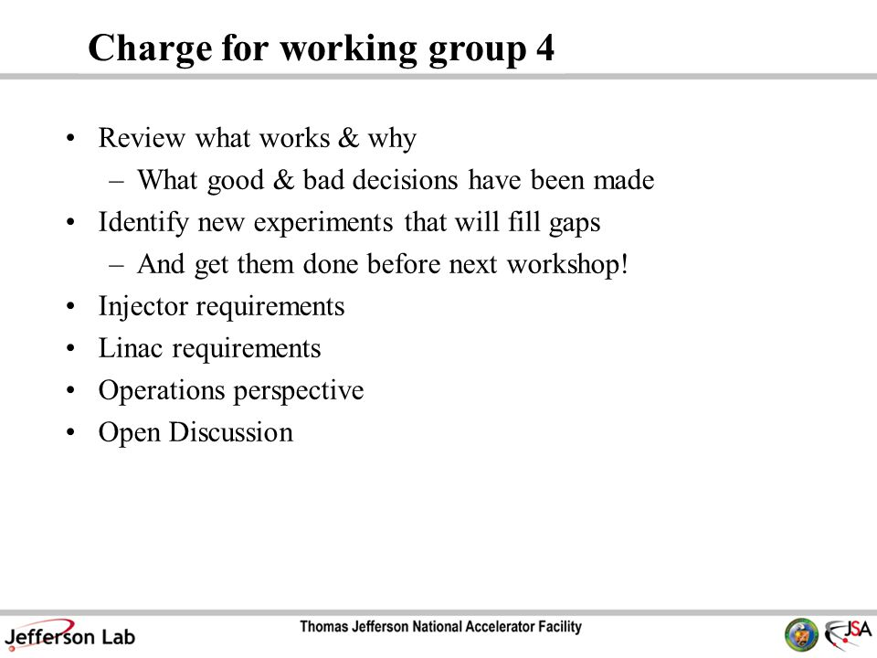 Charge for working group 4 Review what works & why –What good & bad decisions have been made Identify new experiments that will fill gaps –And get them done before next workshop.