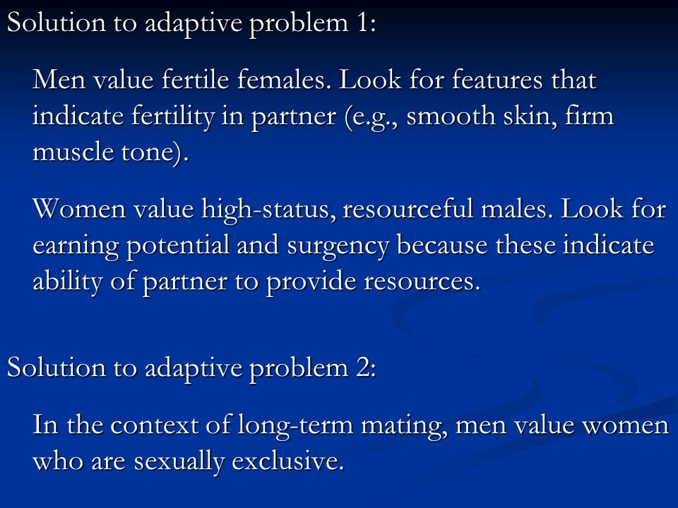 Effective for attracting males in a long-term context: Display sexual exclusivity Question rival's fidelity