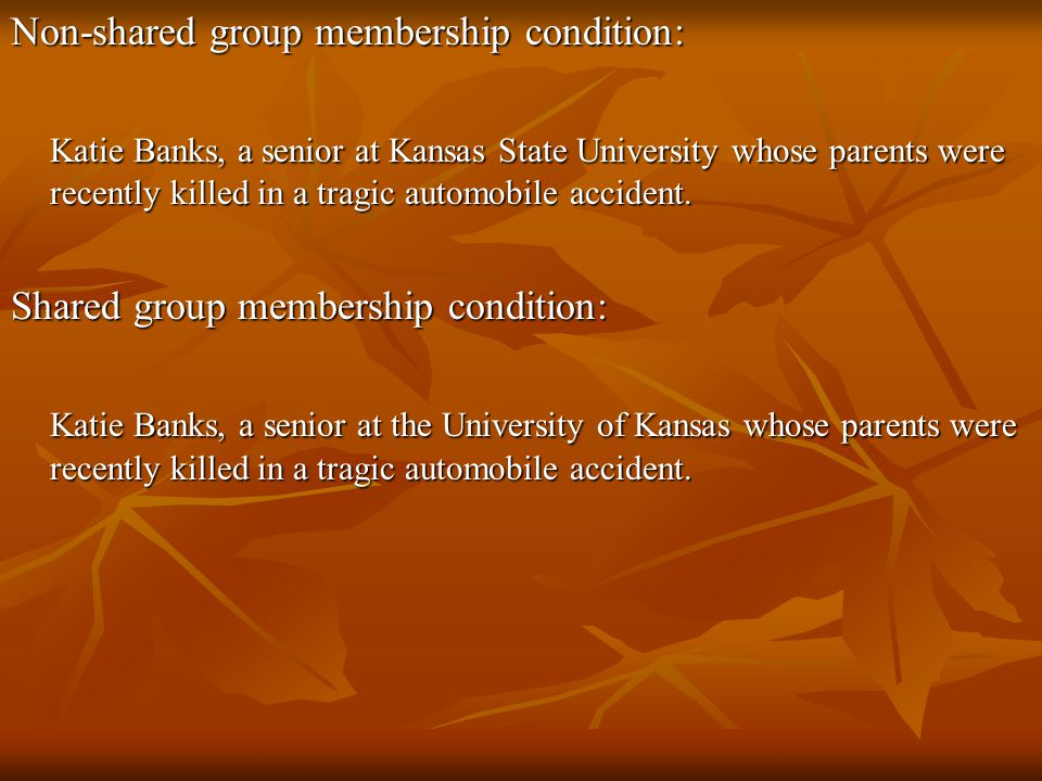 Non-shared group membership condition: Katie Banks, a senior at Kansas State University whose parents were recently killed in a tragic automobile accident.