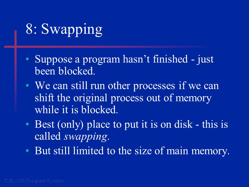 8: Swapping Suppose a program hasn't finished - just been blocked.