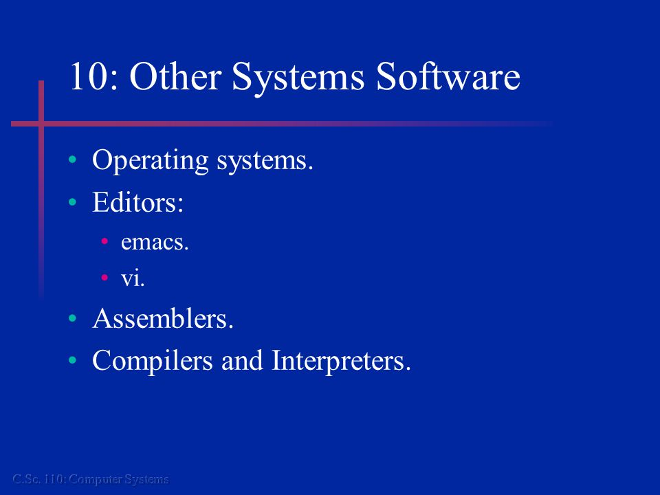 10: Other Systems Software Operating systems. Editors: emacs.