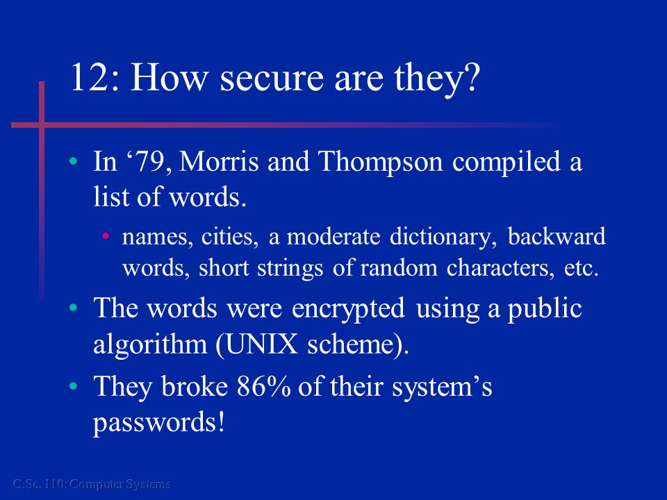 12: How secure are they. In '79, Morris and Thompson compiled a list of words.