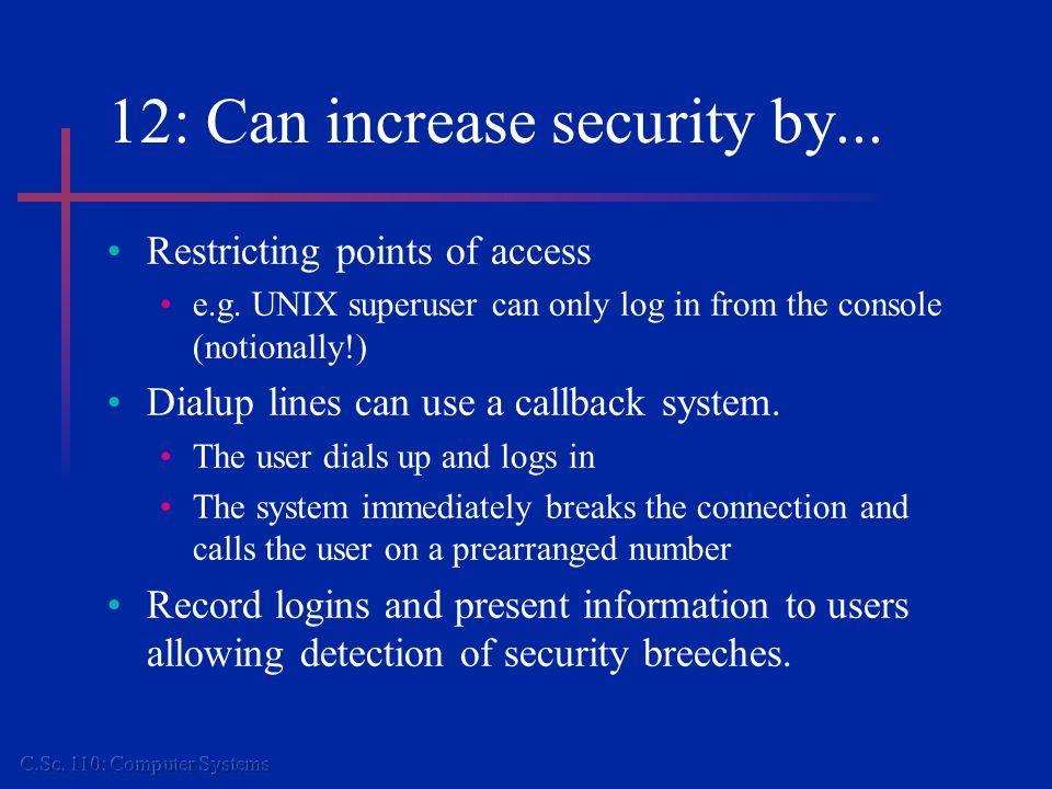 12: Can increase security by... Restricting points of access e.g.