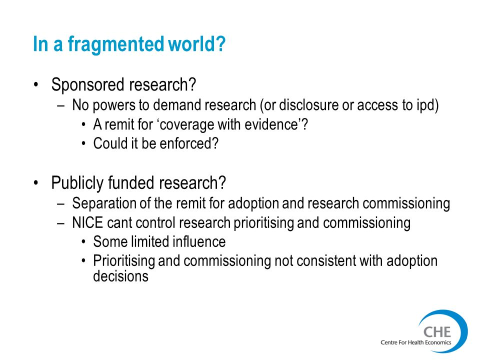 In a fragmented world? Publicly funded research? –Separation of the remit for adoption and research commissioning –NICE cant control research prioriti