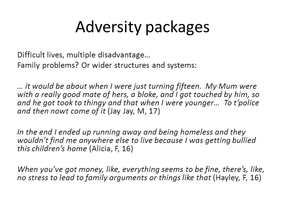Adversity packages Difficult lives, multiple disadvantage… Family problems.