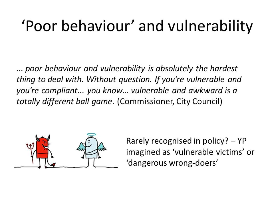'Poor behaviour' and vulnerability...
