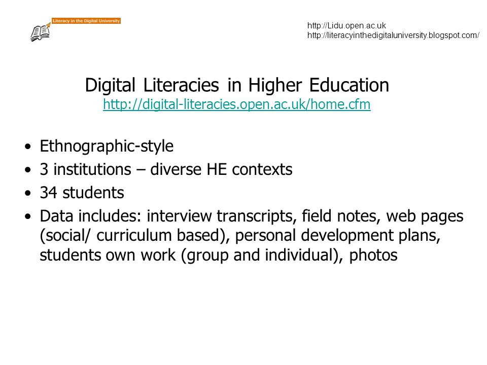 http://Lidu.open.ac.uk http://literacyinthedigitaluniversity.blogspot.com/ Digital Literacies in Higher Education http://digital-literacies.open.ac.uk