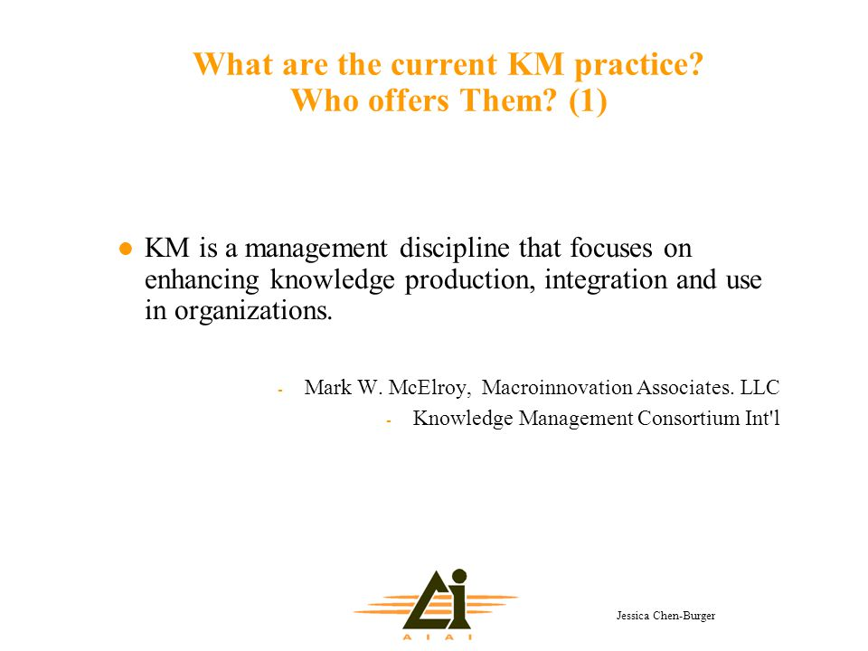 Jessica Chen-Burger What are the current KM practice.