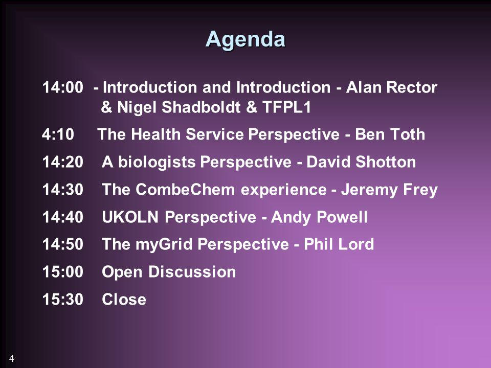 4 Agenda 14:00 - Introduction and Introduction - Alan Rector & Nigel Shadboldt & TFPL1 4:10 The Health Service Perspective - Ben Toth 14:20 A biologists Perspective - David Shotton 14:30 The CombeChem experience - Jeremy Frey 14:40 UKOLN Perspective - Andy Powell 14:50 The myGrid Perspective - Phil Lord 15:00 Open Discussion 15:30 Close