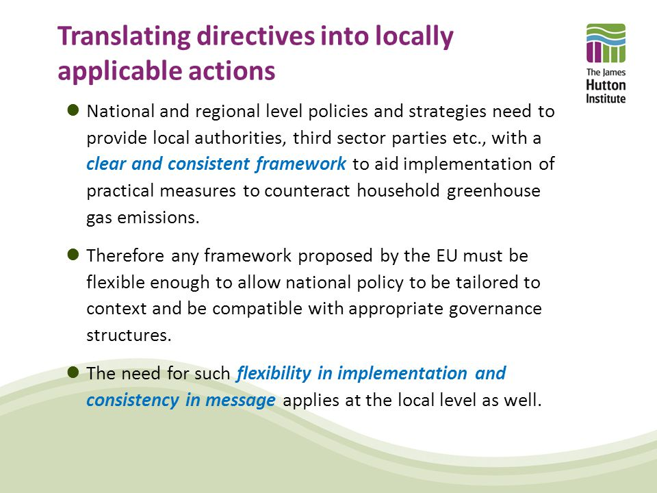 Translating directives into locally applicable actions National and regional level policies and strategies need to provide local authorities, third sector parties etc., with a clear and consistent framework to aid implementation of practical measures to counteract household greenhouse gas emissions.