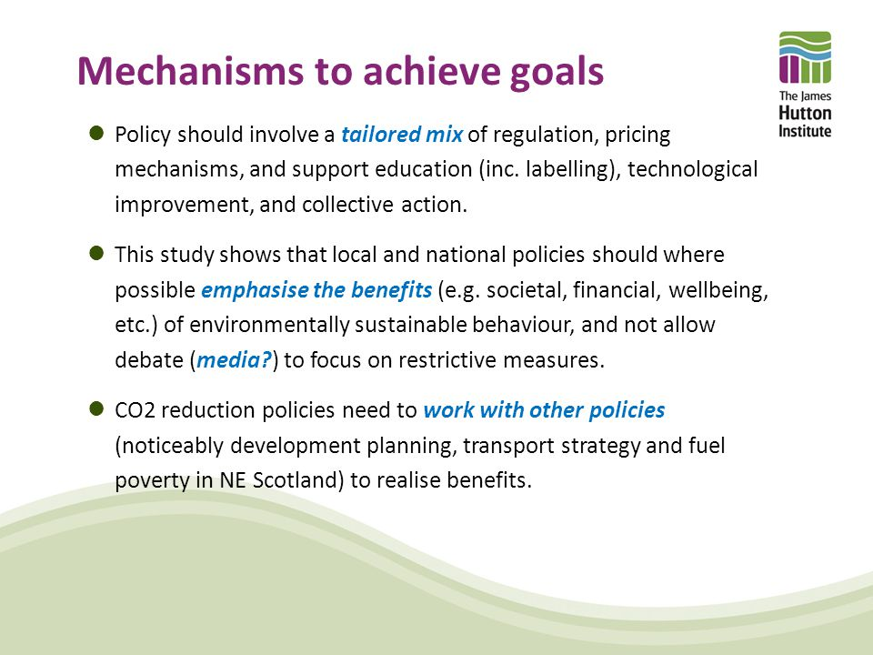 Mechanisms to achieve goals Policy should involve a tailored mix of regulation, pricing mechanisms, and support education (inc.