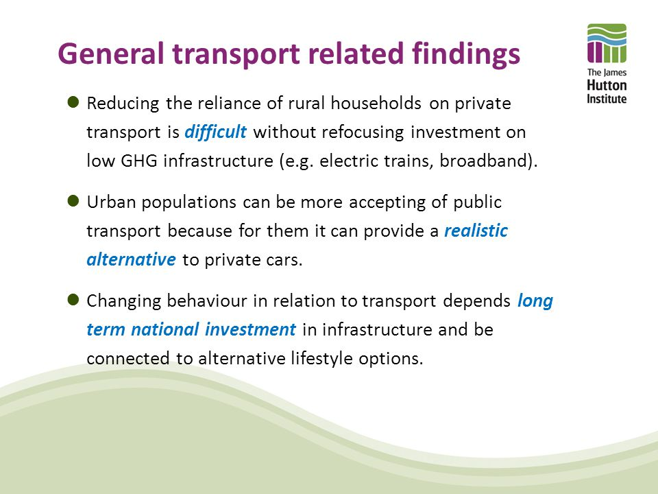 General transport related findings Reducing the reliance of rural households on private transport is difficult without refocusing investment on low GHG infrastructure (e.g.