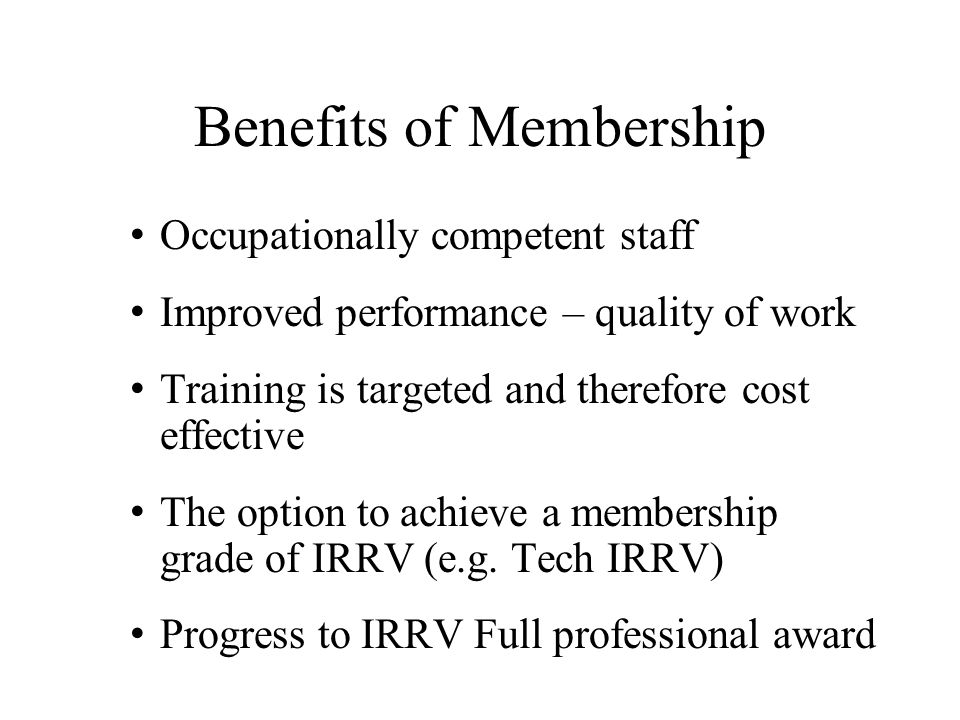 Benefits of Membership Occupationally competent staff Improved performance – quality of work Training is targeted and therefore cost effective The opt