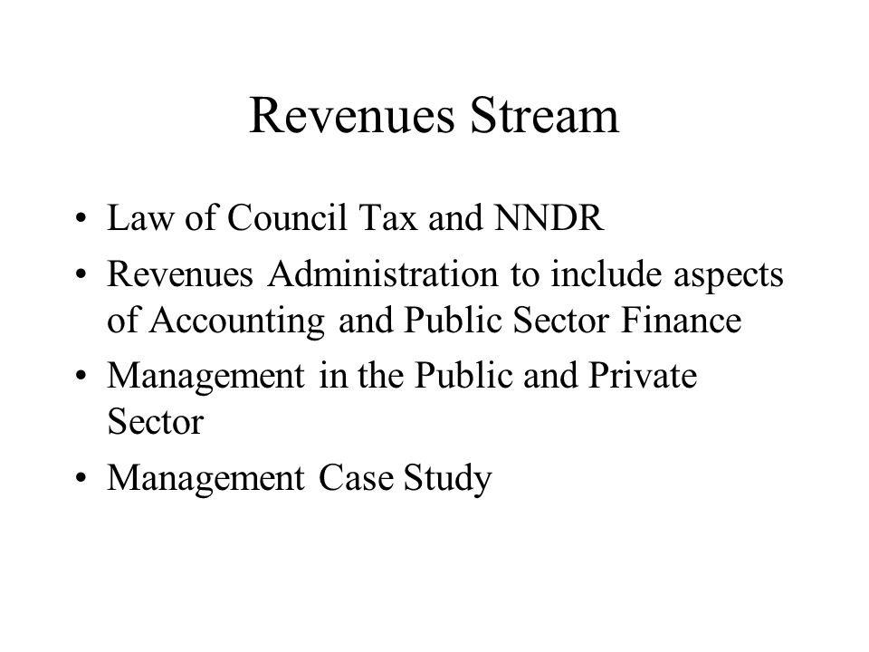 Revenues Stream Law of Council Tax and NNDR Revenues Administration to include aspects of Accounting and Public Sector Finance Management in the Publi
