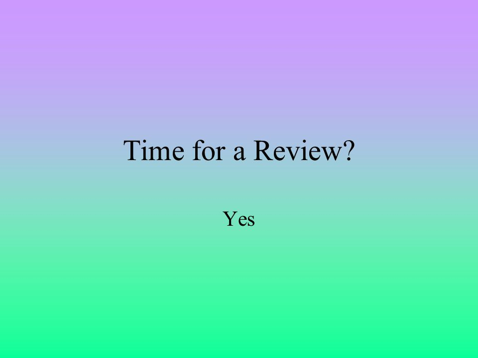 Time for a Review Yes