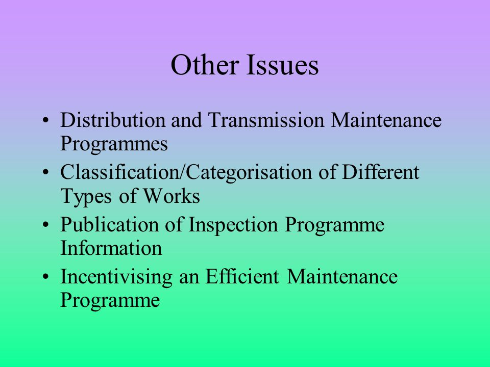 Other Issues Distribution and Transmission Maintenance Programmes Classification/Categorisation of Different Types of Works Publication of Inspection Programme Information Incentivising an Efficient Maintenance Programme