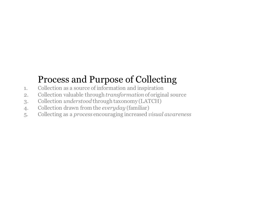 Process and Purpose of Collecting 1. Collection as a source of information and inspiration 2.